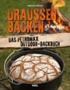 Draußen Backen - Das Petromax Outdoor-Backbuch